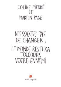 Martin Page et Coline Pierré - N'essayez pas de changer : le monde restera toujours votre ennemi.