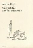 Martin Page - On s'habitue aux fins du monde.