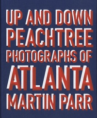 Martin Parr - Up and Down Peachtree - Photographs of Atlanta.