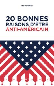 Martin Peltier - 20 bonnes raisons d'être anti-américain.