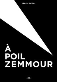 Martin Peltier - A poil Zemmour !.