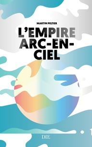 Martin Peltier - L'empire arc-en-ciel.