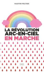 Martin Peltier - La révolution arc-en-ciel en marche.