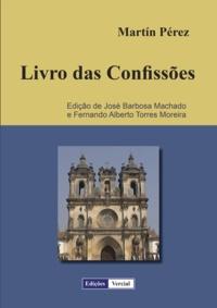 Martín Pérez et José Barbosa Machado - Livro das Confissões.
