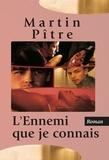 Martin Pître - L'Ennemi que je connais.
