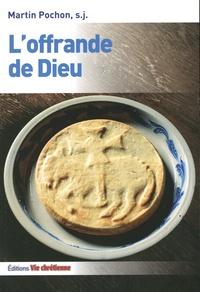 Martin Pochon - L'offrande de Dieu.