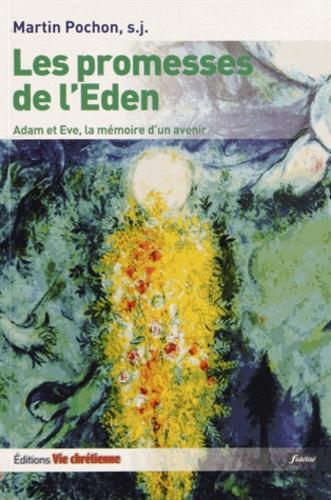 Martin Pochon - Les promesses de l'Eden - Adam et Eve, la mémoire d'un avenir.