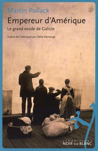 Martin Pollack - Empereur d'Amérique - Le grand exode de Galicie.