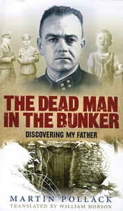 Martin Pollack - The Dead Man in the Bunker - Discovering my father.