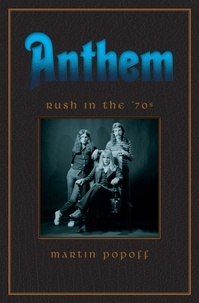Martin Popoff - Anthem: Rush in the '70s.