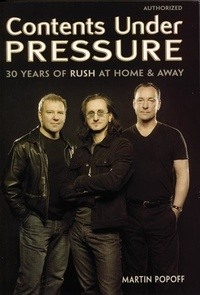 Martin Popoff et Brian D. Wruk with Terry Ritchie - Contents Under Pressure - 30 Years of Rush at Home and Away.