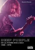 Martin Popoff - Deep Purple - De la fumée sur l'eau (1968-1976).