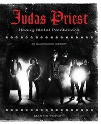 Martin Popoff et James Guttman - Judas Priest - Heavy Metal Painkillers - An Illustrated History.