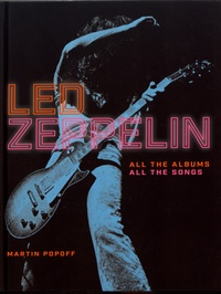 Martin Popoff - Led Zeppelin - All the Albums, All the Songs.