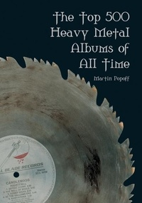 Martin Popoff et A. W. Stencell - Top 500 Heavy Metal Albums of All Time, The.