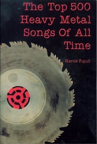 Martin Popoff et Jay S. Jacobs - Top 500 Heavy Metal Songs of All Time, The.