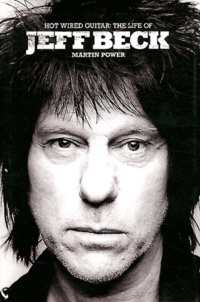 Martin Power - Hot Wired Guitar : The Life of Jeff Beck.