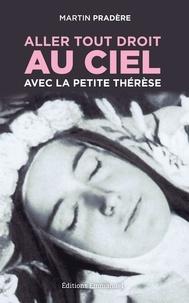 Martin Pradère - Aller tout droit au ciel avec la petite Thérèse.