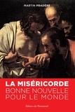 Martin Pradère - La miséricorde, bonne nouvelle pour le monde.