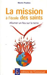 Martin Pradère - La mission à l'école des saints - Allumer un feu sur la terre.
