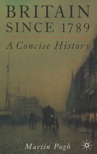 Martin Pugh - Britain since 1789 - A Concise History.
