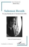 Martin Reca - Salomon Resnik - Un psychanalyste à l'écoute de la folie.