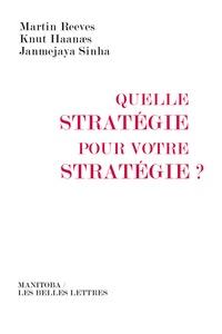 Martin Reeves et Knut Haanaes - Quelle stratégie pour votre stratégie ?.
