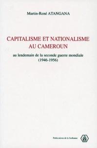 Martin-René Atangana - CAPITALISME ET NATIONALISME AU CAMEROUN. - Au lendemain de la seconde guerre  mondiale (1946-1956).