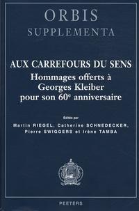 Martin Riegel et Catherine Schnedecker - Aux carrefours du sens - Hommages offerts à Georges Kleiber pour son 60e anniversaire.