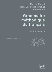 Martin Riegel et Jean-Christophe Pellat - Grammaire méthodique du français.