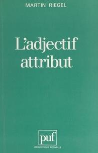 Martin Riegel et Guy Serbat - L'adjectif attribut.