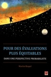 Martin Riopel - Pour des évaluations plus équitables dans une perspective probabiliste.