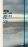 Martin Robitaille - En chemin je t'ai perdu.