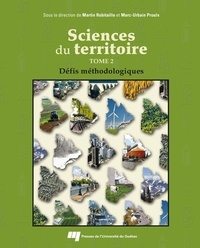 Martin Robitaille et Marc-Urbain Proulx - Sciences du territoire - Tome 2 - Défis méthodologiques.