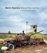 Martin Roemers - Relics of the cold war.