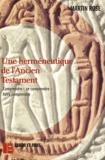 Martin Rose - Une herméneutique de l'Ancien Testament - Comprendre, se comprendre, faire comprendre.