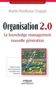 Martin Roulleaux-Dugage - Organisation 2.0 - Le knowledge management nouvelle génération.
