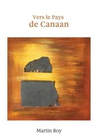 Martin Roy - Vers le pays de Canaan.