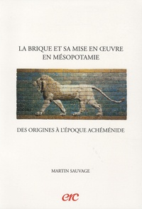 La brique et sa mise en oeuvre en Mésopotamie - Des origines à lépoque achéménide.pdf
