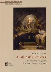 Martin Schieder - Au-delà des Lumières - La peinture religieuse à la fin de l'Ancien Régime.
