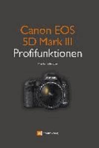 Martin Schwabe - Canon EOS 5D  Mark III Profifunktionen - Neue Funktionen der EOS 5D Mark III im Detail.
