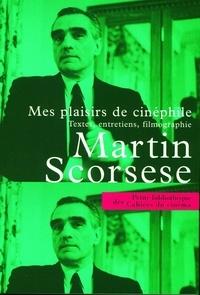 Martin Scorsese - Mes plaisirs de cinéphile - Textes, entretiens, filmographie.