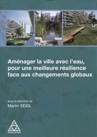 Martin Seidl - Aménager la ville avec l'eau, pour une meilleure résilience face aux changements globaux.