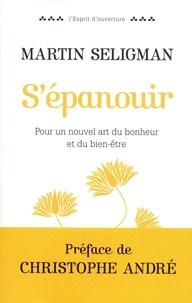 Martin Seligman - S'épanouir - Pour un nouvel art du bonheur et du bien-être.