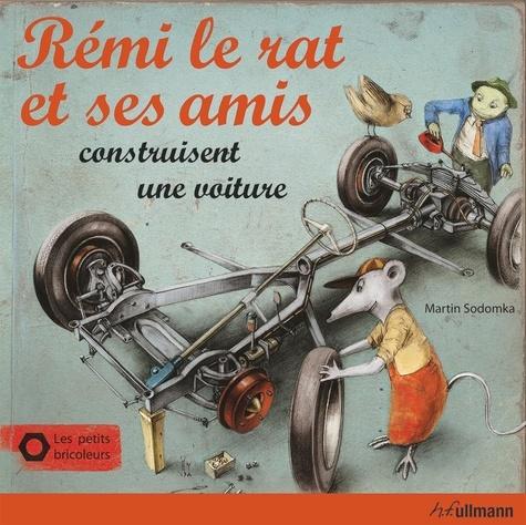Martin Sodomka - Rémi le rat et ses amis construisent une voiture - Les petits bricoleurs.