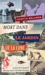 Martin Solares - Mort dans le jardin de la lune.