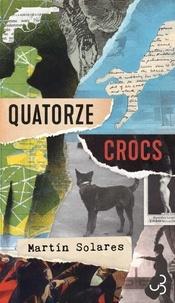 Martin Solares - Quatorze crocs - Mémoires de l'agent Pierre Le Noir à propos des événements surnaturels survenus à Paris en 1927.