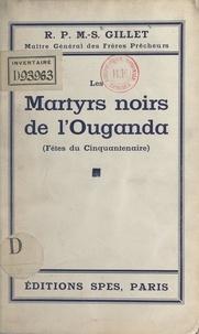 Martin Stanislas Gillet - Les martyrs noirs de l'Ouganda (fêtes du Cinquantenaire).