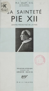 Martin Stanislas Gillet et André David - Sa Sainteté Pie XII - Apôtre prédestiné à la paix.