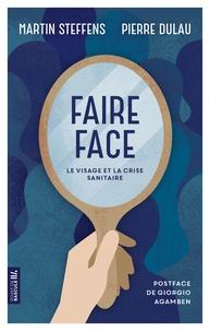 Martin Steffens et Pierre Dulau - Faire face - Le visage et la crise sanitaire.